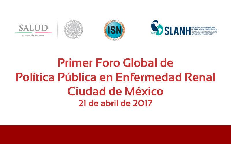 Primer Foro Global de Política Pública en Enfermedad Renal